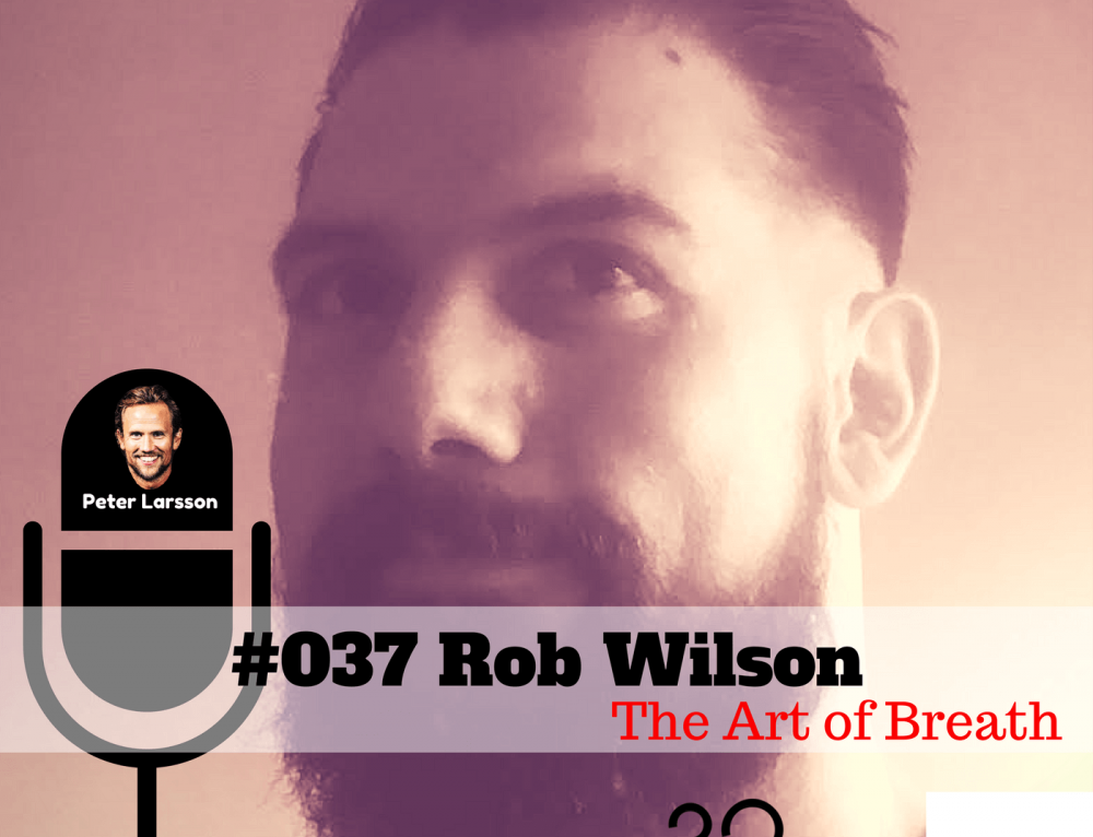 Rob Wilson – The Art of Breath – The FLAWD podcast (#037)