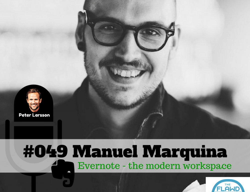 Manuel Marquina  – Evernote – The modern workspace – The FLAWD Podcast (#049)
