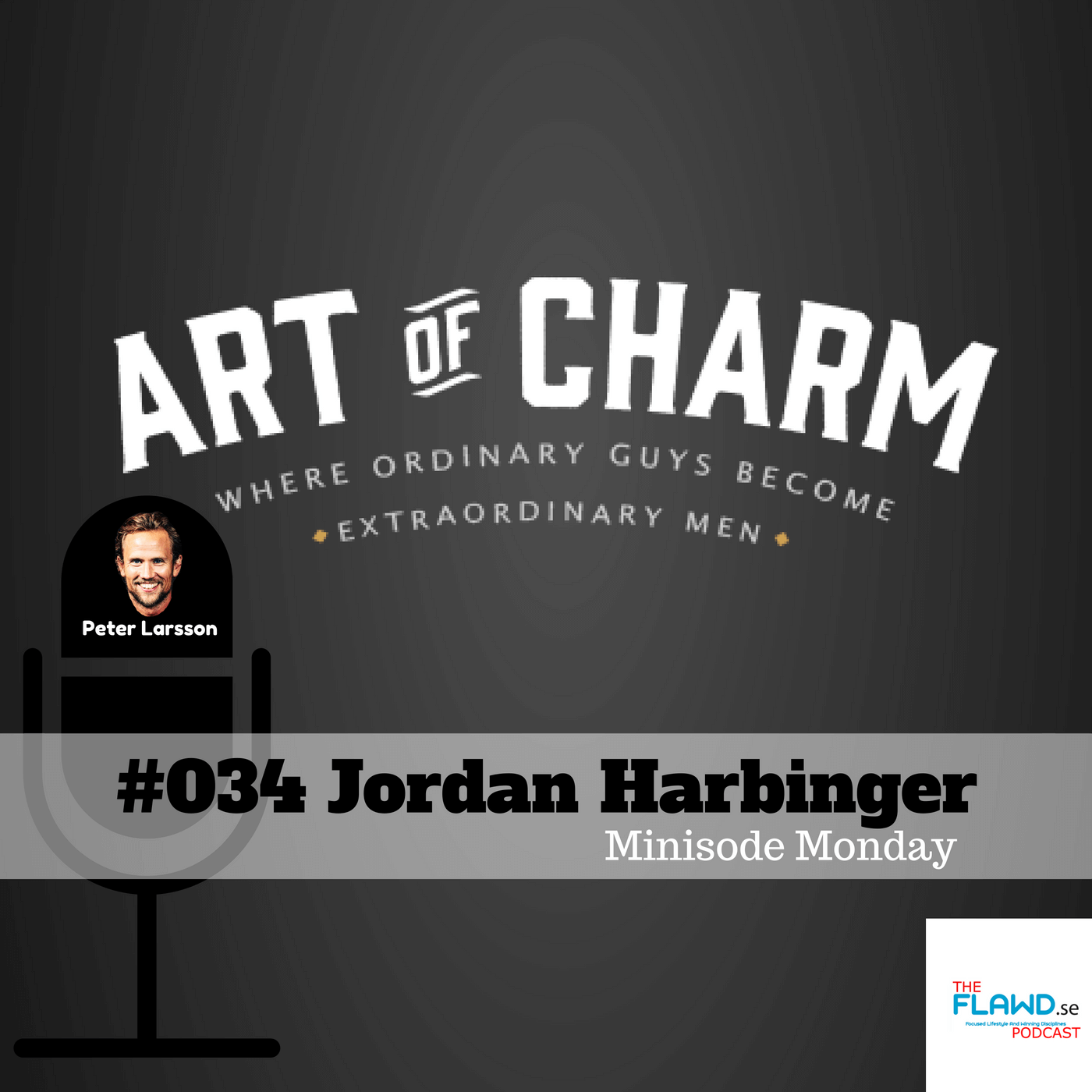 Jordan Harbinger – Minisode Monday – The FLAWD podcast (#034)