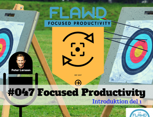 Introduktion till Focused Productivity del 1 – The FLAWD Podcast (#047)