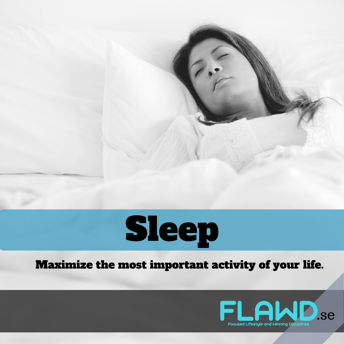 Sleep – Maximize the most important activity of your life.
